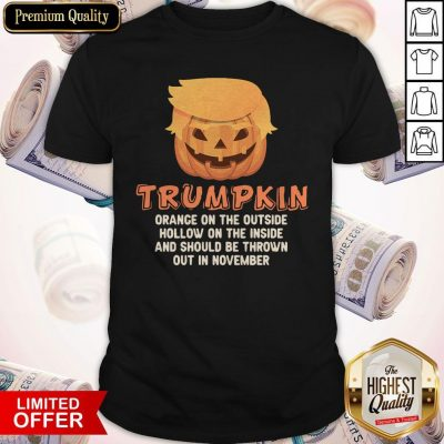Good Trumpkin Orange On The Outside Hollow On The Inside And Should Be Thrown Out In November Shirt