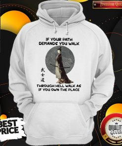Good Samurai Warrior If Your Path Demands You Walk Through Hell Walk As If You Own The Place Hoodie