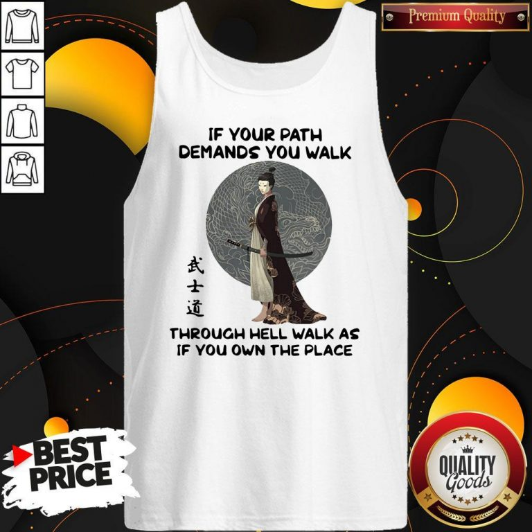 Good Samurai Warrior If Your Path Demands You Walk Through Hell Walk As If You Own The Place Tank Top