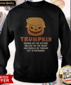 Good Trumpkin Orange On The Outside Hollow On The Inside And Should Be Thrown Out In November Sweatshirt