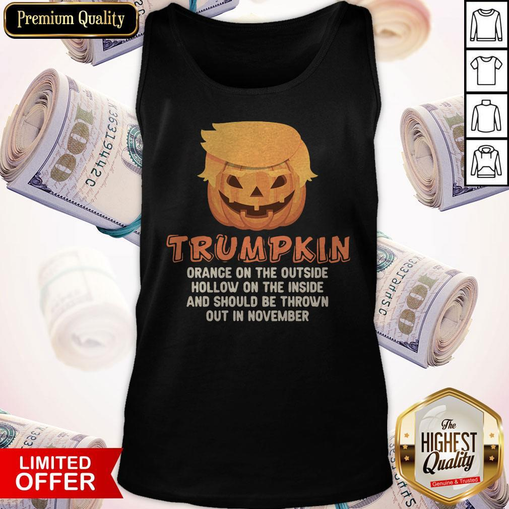 Good Trumpkin Orange On The Outside Hollow On The Inside And Should Be Thrown Out In November Tank Top