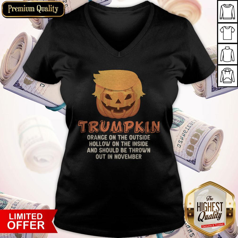 Good Trumpkin Orange On The Outside Hollow On The Inside And Should Be Thrown Out In November V-neck