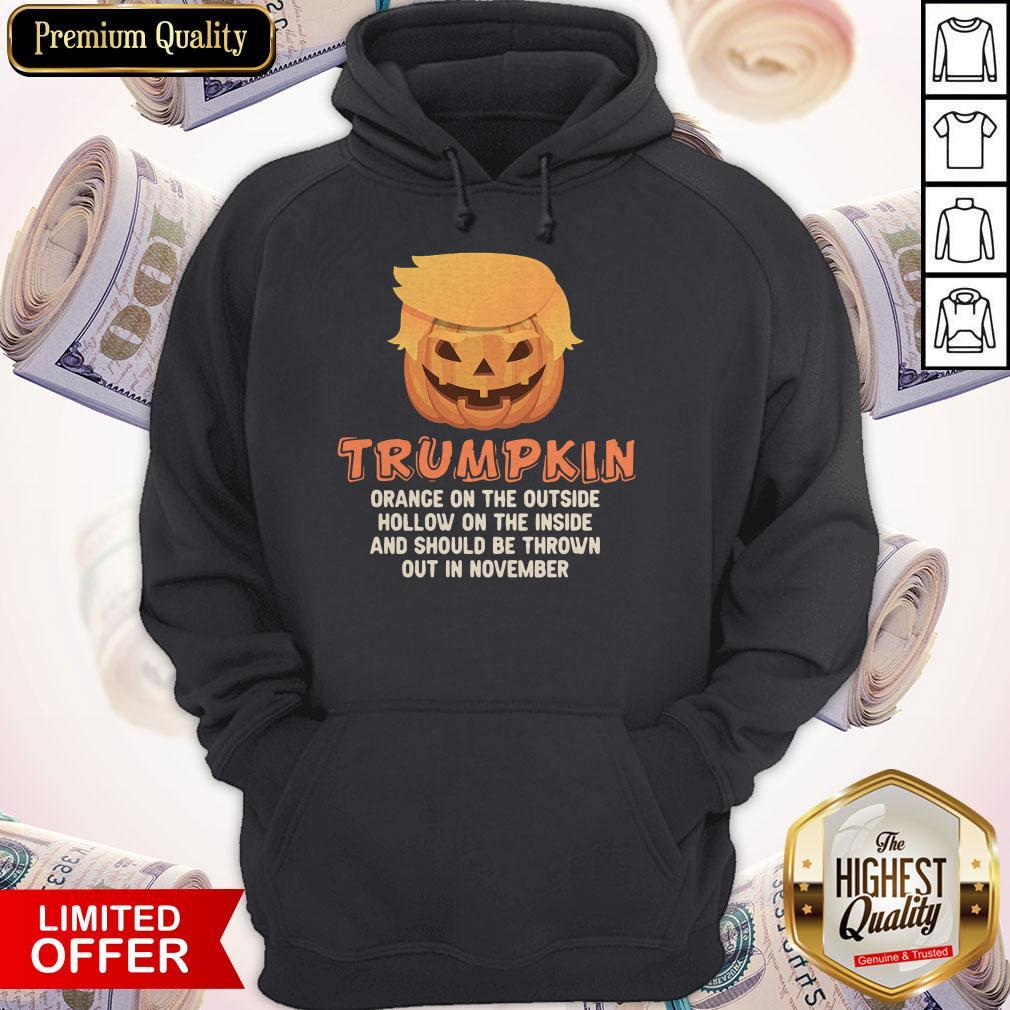 Good Trumpkin Orange On The Outside Hollow On The Inside And Should Be Thrown Out In November Hoodie