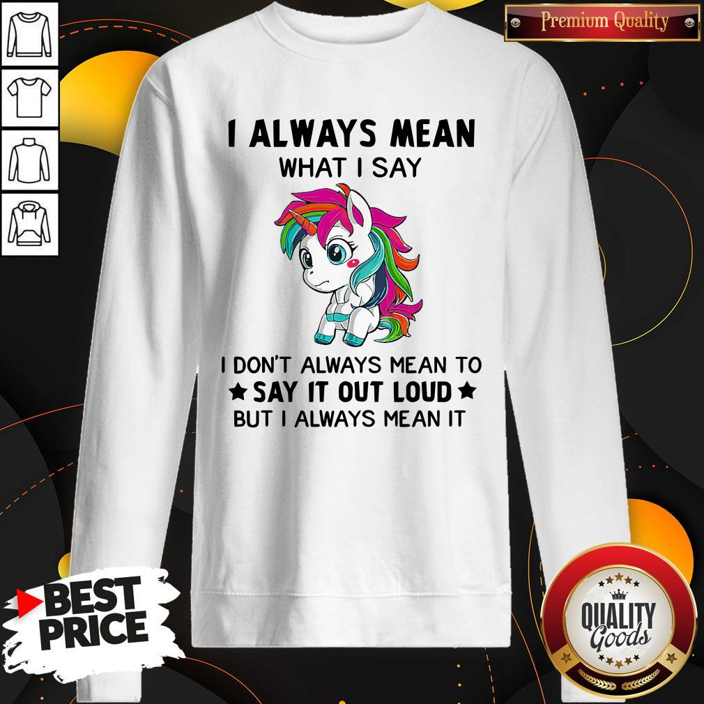 Premium LGBT I Unicorn I Always Mean What I Say I Don't Always Mean To Say It Out Loud But I Always Mean It Sweatshirt