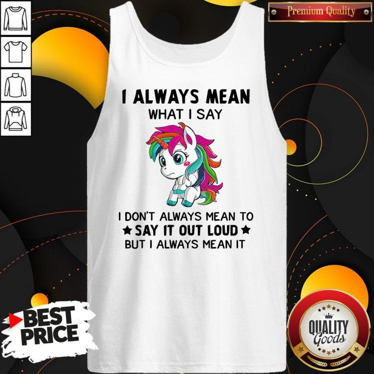 Premium LGBT I Unicorn I Always Mean What I Say I Don't Always Mean To Say It Out Loud But I Always Mean It Tank Top