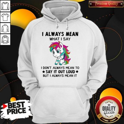 Premium LGBT I Unicorn I Always Mean What I Say I Don't Always Mean To Say It Out Loud But I Always Mean It Hoodie