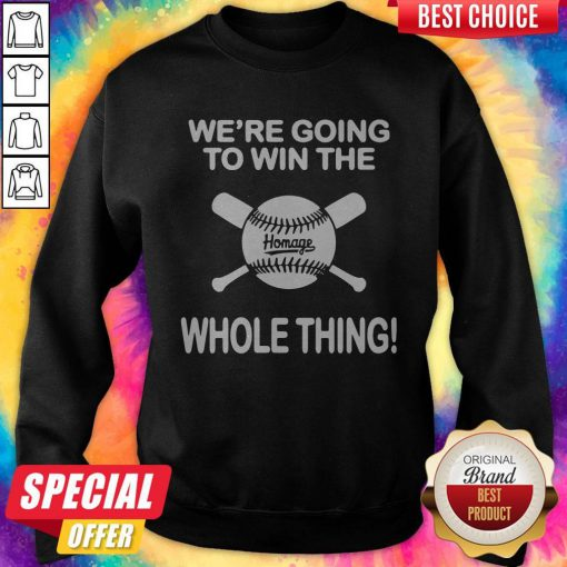 Awesome Baseball We're Going To Win The Whole Thing Sweatshirt
