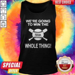 Awesome Baseball We're Going To Win The Whole Thing Tank Top