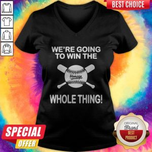 Awesome Baseball We're Going To Win The Whole Thing V-neck