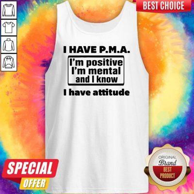 Awesome I Have Pma I'm Positive I'm Mental And I Know I Have Attitude Tank Top