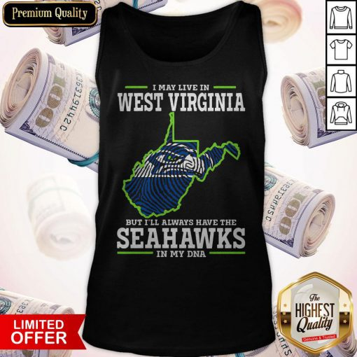 Awesome I May Live In West Virginia But I'll Always Have The Seahawks In My DNA Tank Top