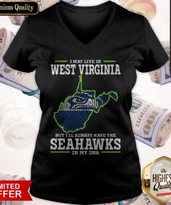 Awesome I May Live In West Virginia But I'll Always Have The Seahawks In My DNA V-neck
