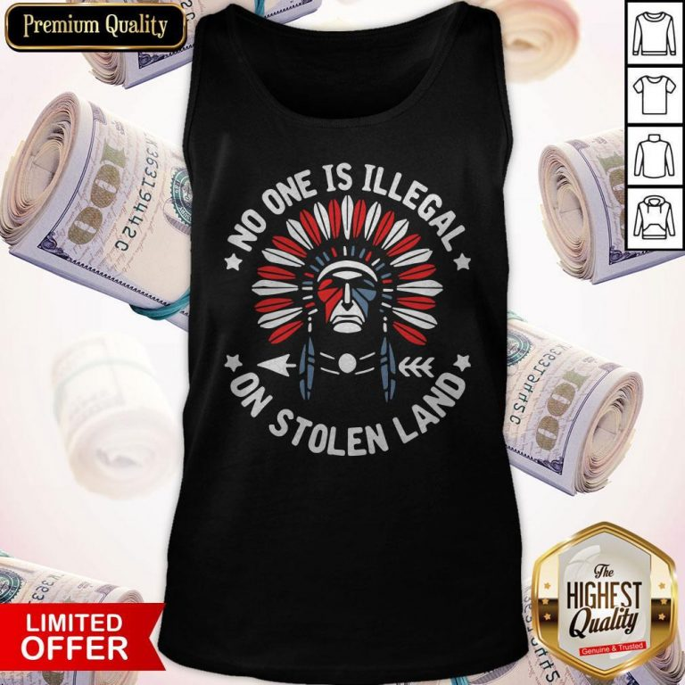 Awesome No One Is Illegal On Stolen Land Tank Top