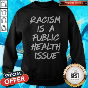Awesome Racism Is A Public Health Issue Sweatshirt