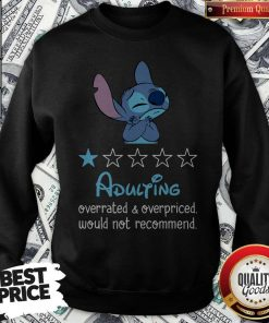 Awesome Stitch Adulting Overrated And Overpriced Would Not Recommend Sweatshirt