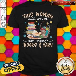 Awesome This Woman Will Never Own Enough Books And Yarn Shirt
