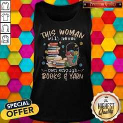 Awesome This Woman Will Never Own Enough Books And Yarn Tank Top