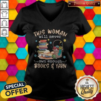 Awesome This Woman Will Never Own Enough Books And Yarn V-neck