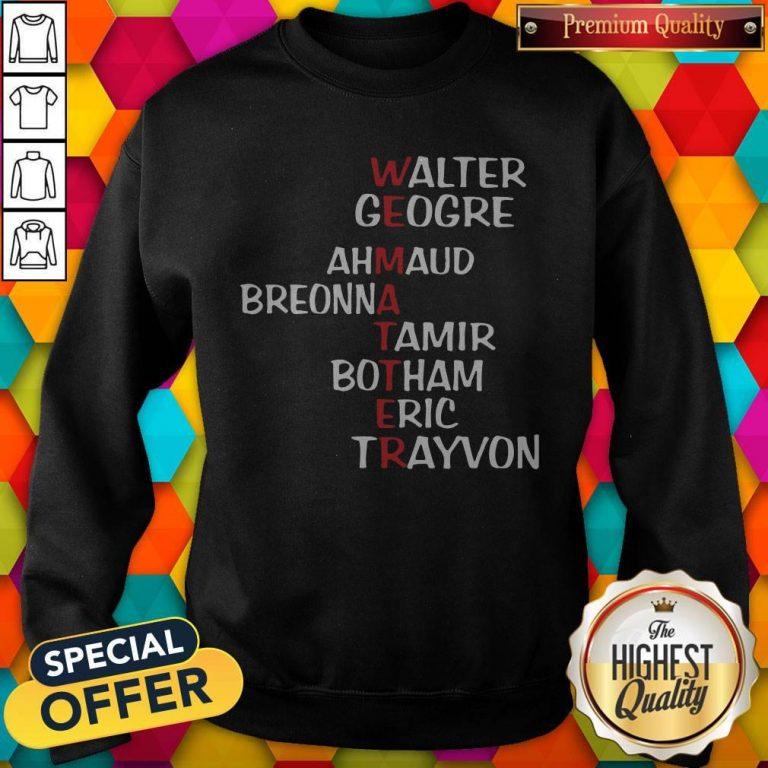 Awesome Walter George Ahmaud Breonna Tamir Botham Eric Trayvon Sweatshirt