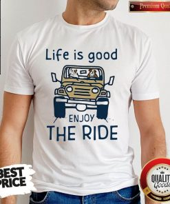 Funny Life Is Good Enjoy The Ride Shirt