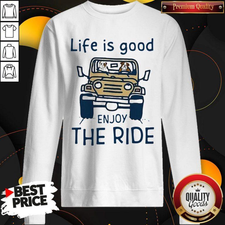 Funny Life Is Good Enjoy The Ride Sweatshirt