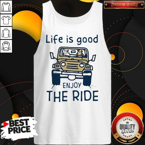 Funny Life Is Good Enjoy The Ride Tank Top