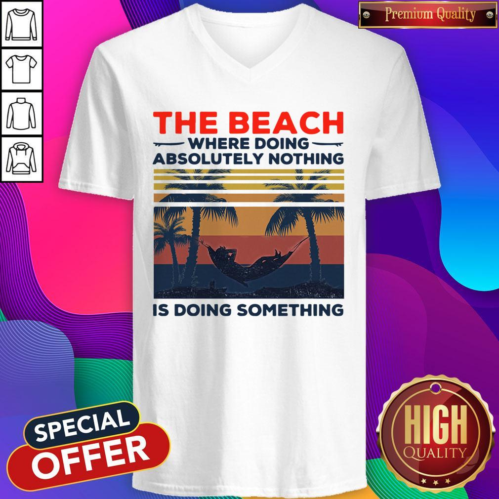 Funny The Beach Where Doing Absolutely Nothing Is Doing Something Vintage V-neck