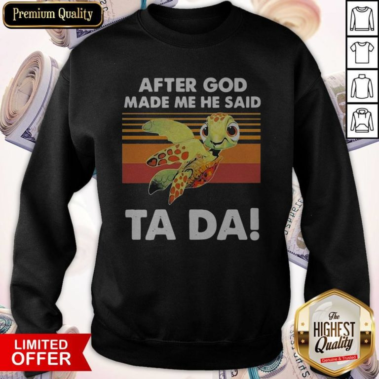 Funny Turtle After God Made Me He Said Ta Da Vintage Sweatshirt - Design By Earstees.com