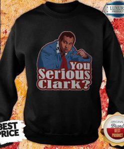 Good Cousin Eddie You Serious Clark Sweatshirt
