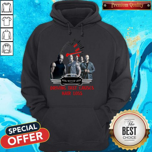 Good Fast And Furious 9 Driving Fast Causes Hair Loss Hoodie