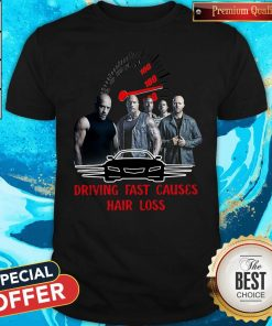 Good Fast And Furious 9 Driving Fast Causes Hair Loss Shirt