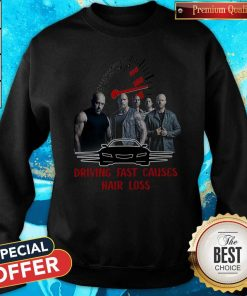 Good Fast And Furious 9 Driving Fast Causes Hair Loss Sweatshirt