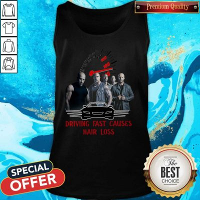 Good Fast And Furious 9 Driving Fast Causes Hair Loss Tank Top