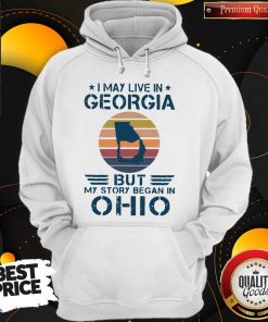 Good I May Live In Georgia But My Story Began In Ohio Vintage Hoodie