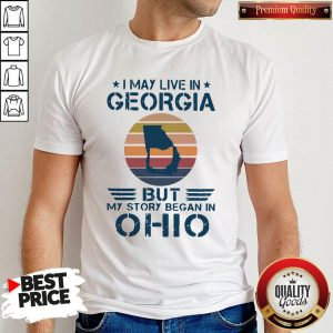 Good I May Live In Georgia But My Story Began In Ohio Vintage Shirt
