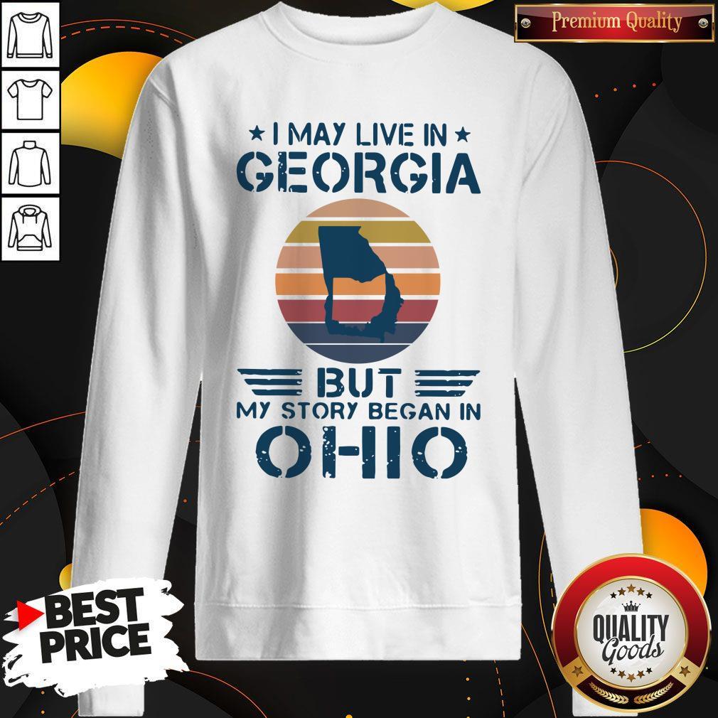 Good I May Live In Georgia But My Story Began In Ohio Vintage Sweatshirt