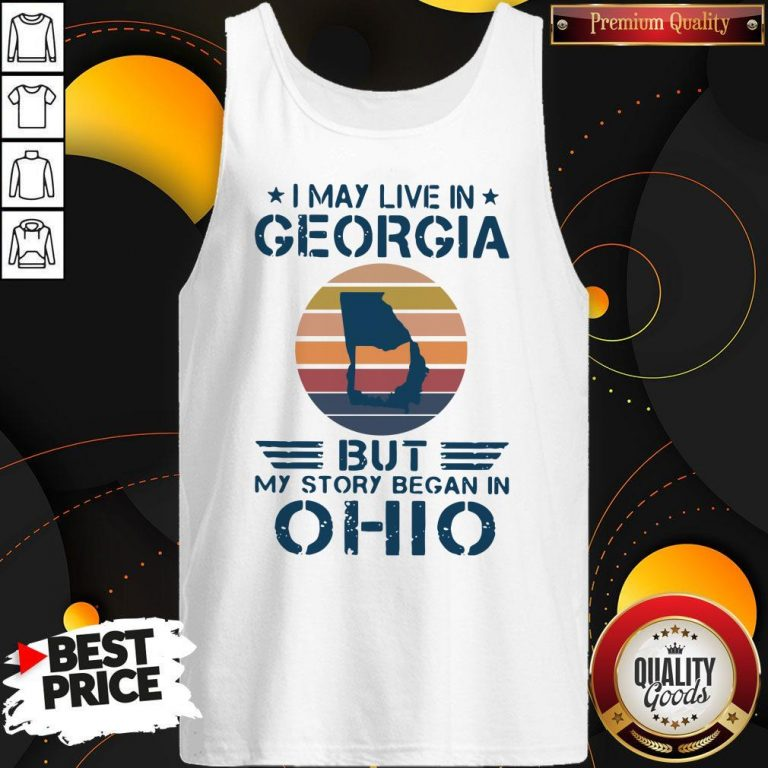 Good I May Live In Georgia But My Story Began In Ohio Vintage Tank Top