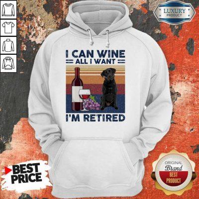 Good Labrador Retriever I Can Wine All I Want I'm Retired Vintage Hoodie