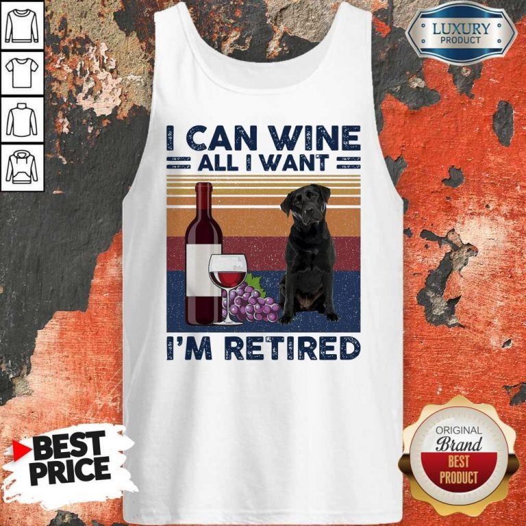 Good Labrador Retriever I Can Wine All I Want I'm Retired Vintage Tank Top