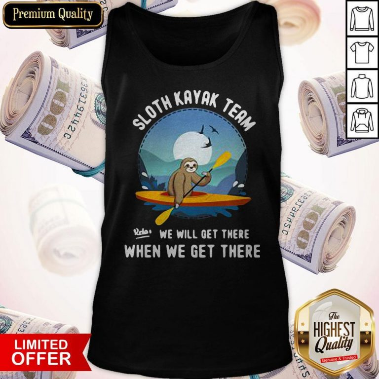 Good Sloth Kayak Team We Will Get There Tank Top