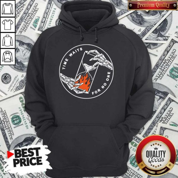 Good Time Waits For No One Hoodie