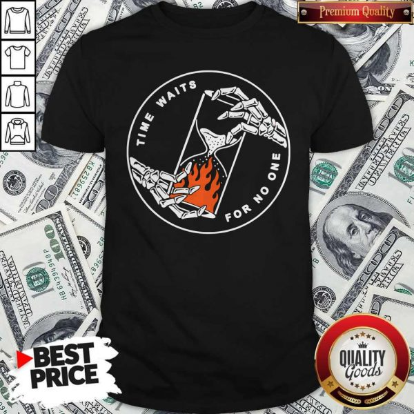Good Time Waits For No One Shirt