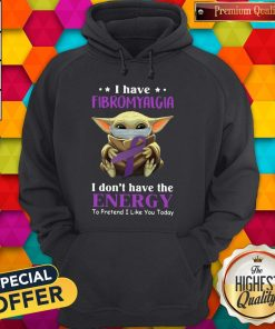 Nice Baby Yoda I Have Fibromyalgia I Don't Have The Energy To Pretend I Like You Today Hoodie