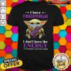 Nice Baby Yoda I Have Fibromyalgia I Don't Have The Energy To Pretend I Like You Today Shirt
