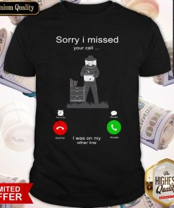 Nice Beekeepers Sorry I Missed Your Call I Was On My Other Line Shirt
