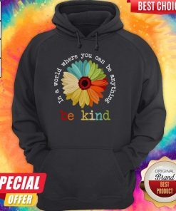 Nice Daisy In A World Where You Can Be Anything Be Kind Tees Hoodie