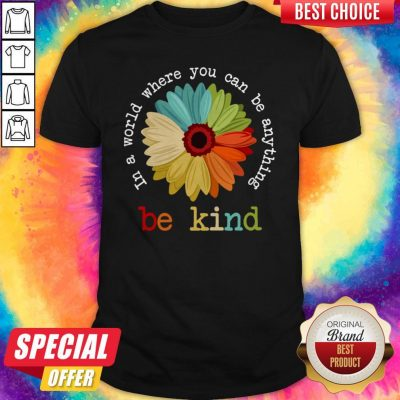 Nice Daisy In A World Where You Can Be Anything Be Kind Tees Shirt