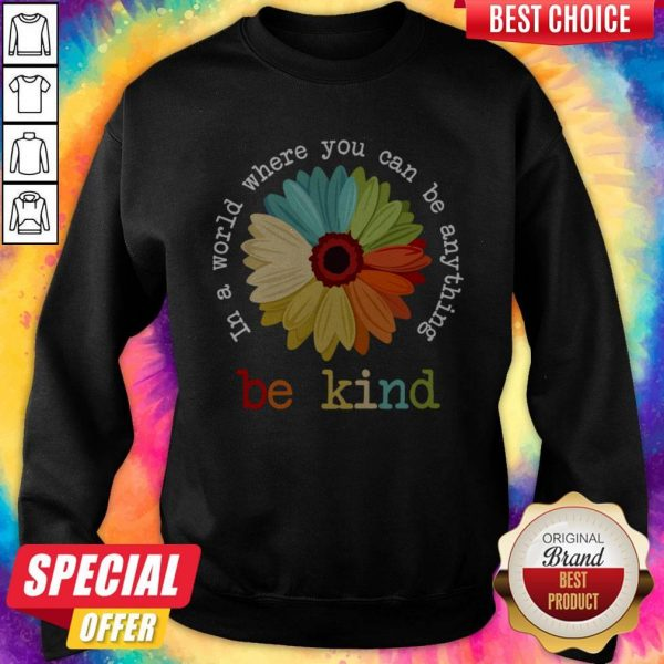 Nice Daisy In A World Where You Can Be Anything Be Kind Tees Sweatshirt