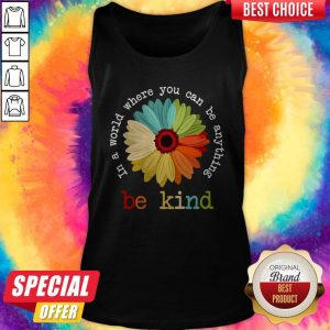 Nice Daisy In A World Where You Can Be Anything Be Kind Tees Tank Top