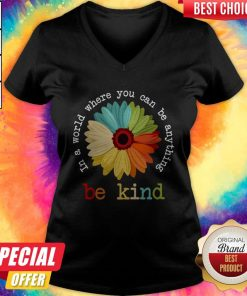 Nice Daisy In A World Where You Can Be Anything Be Kind Tees V-neck